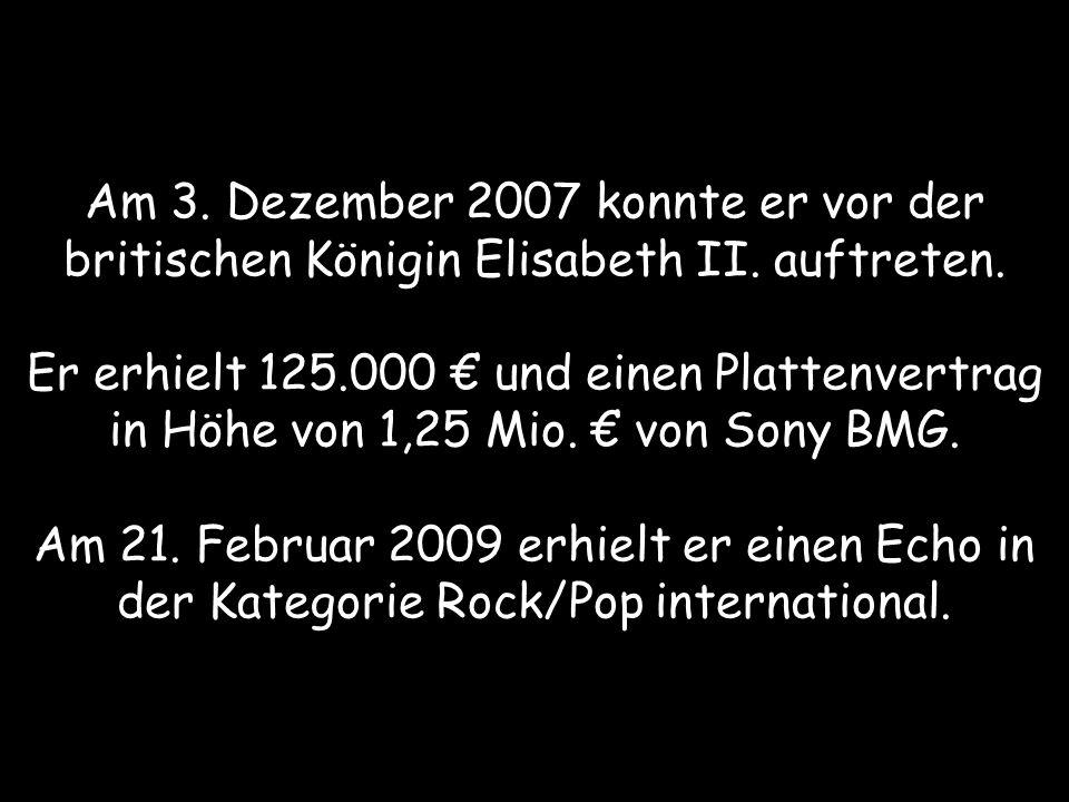 Am 3. Dezember 2007 konnte er vor der britischen Königin Elisabeth II. auftreten. Er erhielt 125.000 und einen Plattenvertrag in Höhe von 1,25 Mio. vo
