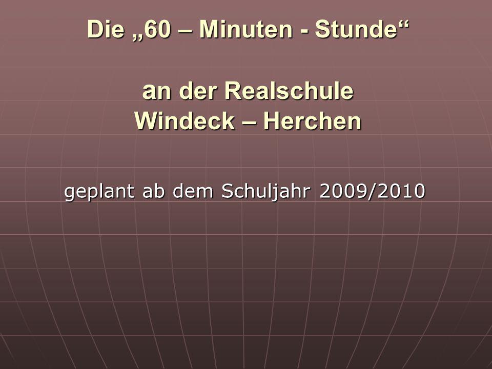 Die 60 – Minuten - Stunde a n der Realschule Windeck – Herchen geplant ab dem Schuljahr 2009/2010
