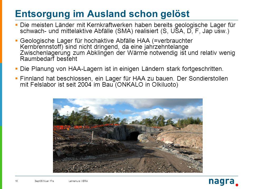 Sept06/Muar/ FrsLehrerkurs VERA16 Entsorgung im Ausland schon gelöst Die meisten Länder mit Kernkraftwerken haben bereits geologische Lager für schwac