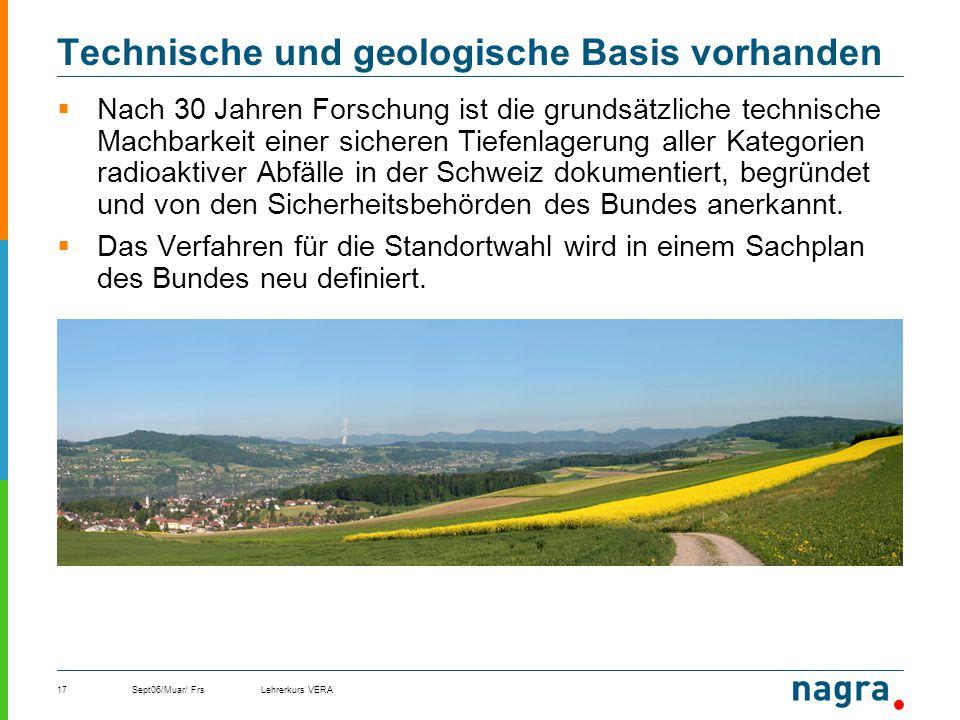 Sept06/Muar/ FrsLehrerkurs VERA17 Technische und geologische Basis vorhanden Nach 30 Jahren Forschung ist die grundsätzliche technische Machbarkeit ei
