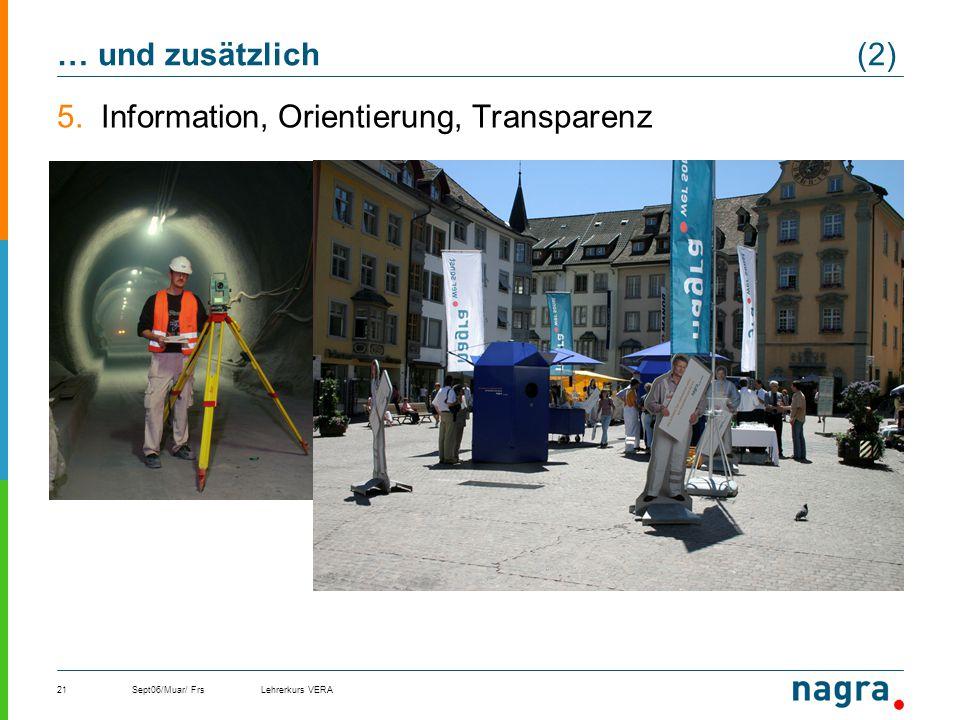 Sept06/Muar/ FrsLehrerkurs VERA21 … und zusätzlich (2) 5.Information, Orientierung, Transparenz