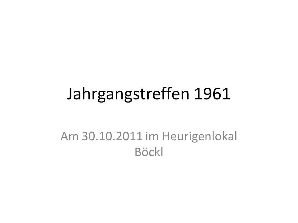 Jahrgangstreffen 1961 Am 30.10.2011 im Heurigenlokal Böckl