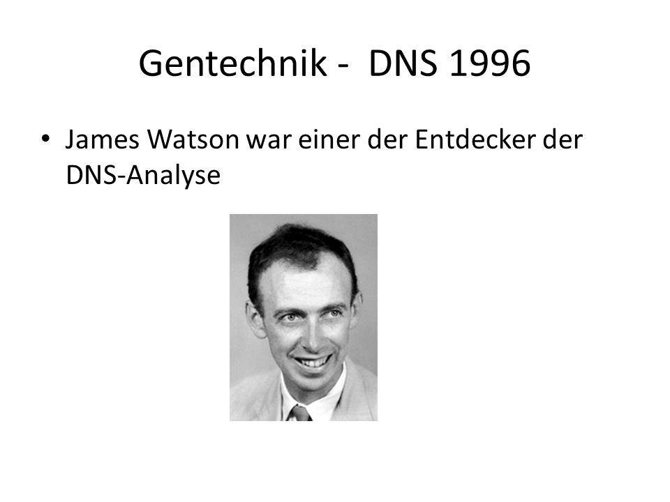 Gentechnik - DNS 1996 James Watson war einer der Entdecker der DNS-Analyse