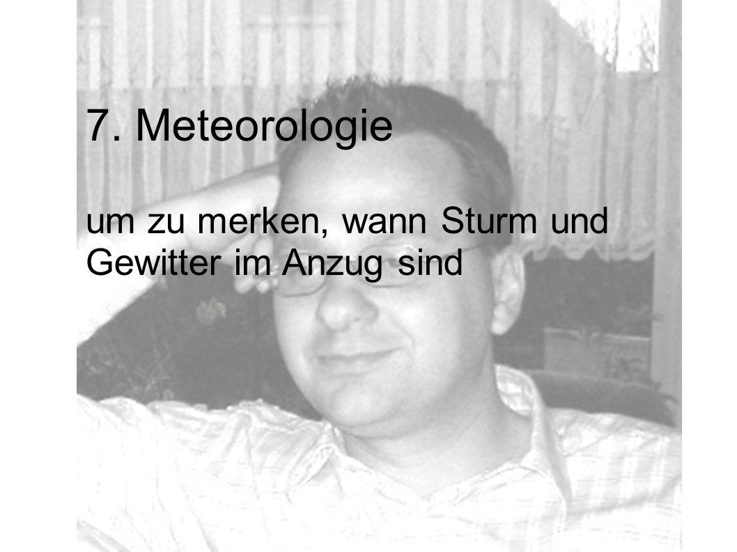 7. Meteorologie um zu merken, wann Sturm und Gewitter im Anzug sind
