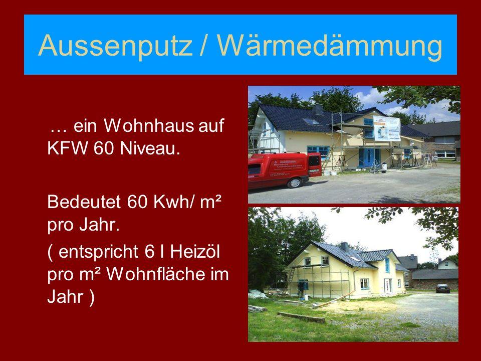 Aussenputz / Wärmedämmung … ein Wohnhaus auf KFW 60 Niveau. Bedeutet 60 Kwh/ m² pro Jahr. ( entspricht 6 l Heizöl pro m² Wohnfläche im Jahr )