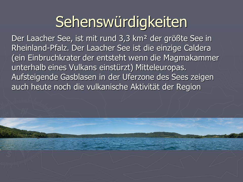 Der Laacher See, ist mit rund 3,3 km² der größte See in Rheinland-Pfalz. Der Laacher See ist die einzige Caldera (ein Einbruchkrater der entsteht wenn