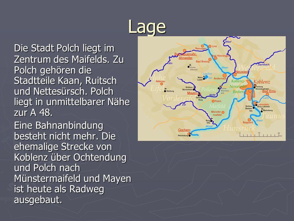Lage Die Stadt Polch liegt im Zentrum des Maifelds. Zu Polch gehören die Stadtteile Kaan, Ruitsch und Nettesürsch. Polch liegt in unmittelbarer Nähe z