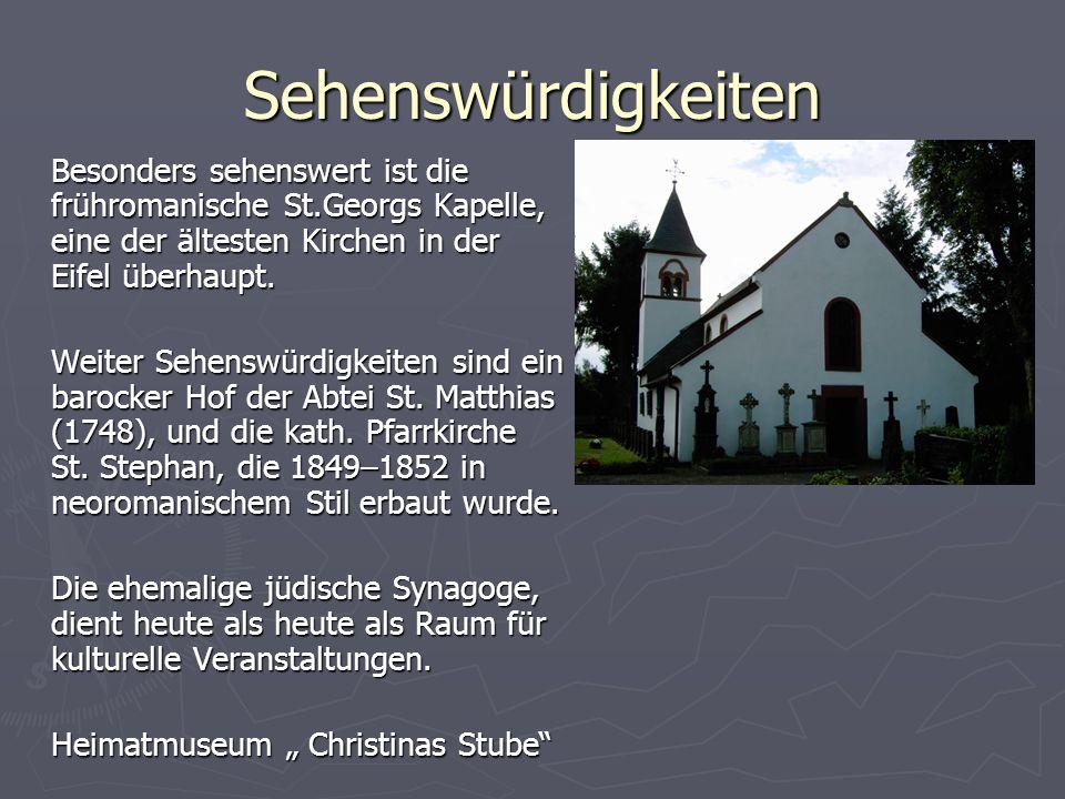 Sehenswürdigkeiten Besonders sehenswert ist die frühromanische St.Georgs Kapelle, eine der ältesten Kirchen in der Eifel überhaupt. Weiter Sehenswürdi