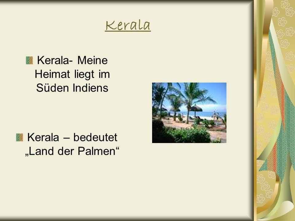 Kerala Kerala- Meine Heimat liegt im Süden Indiens Kerala – bedeutet Land der Palmen