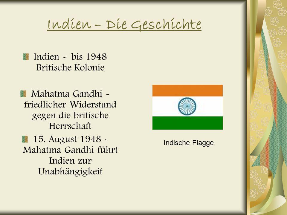 Indien – Die Geschichte Indien - bis 1948 Britische Kolonie Mahatma Gandhi - friedlicher Widerstand gegen die britische Herrschaft 15.