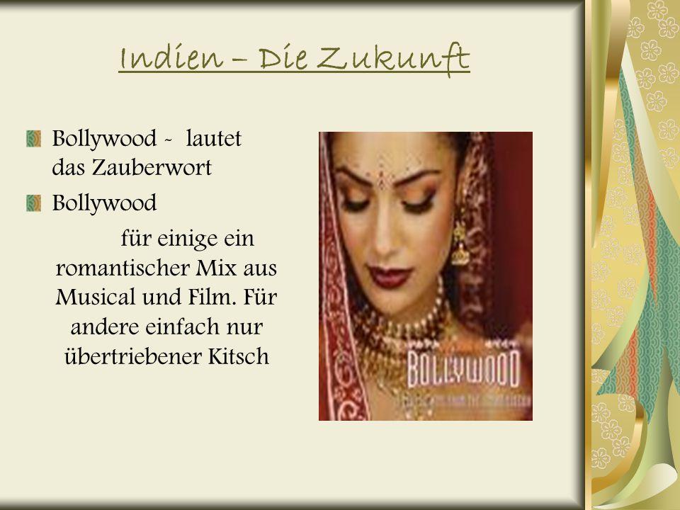 Indien – Die Zukunft Bollywood - lautet das Zauberwort Bollywood für einige ein romantischer Mix aus Musical und Film.