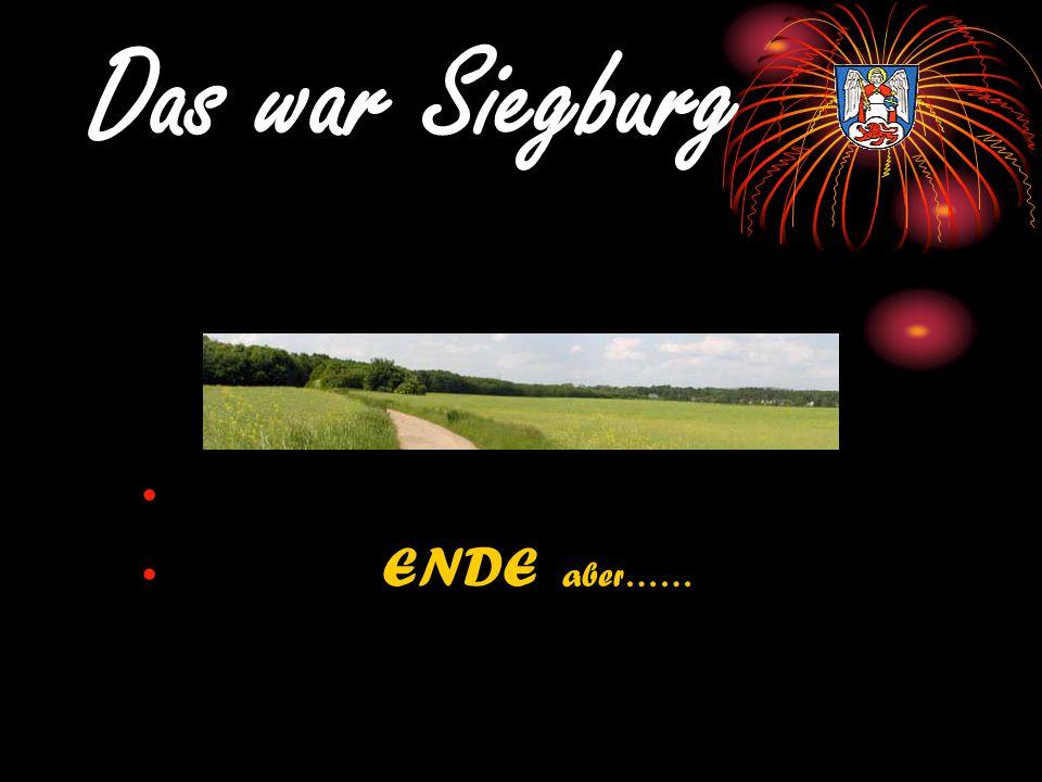 Das war Siegburg ENDE aber……