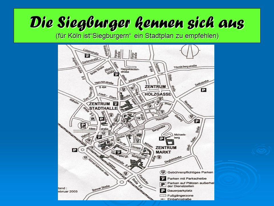 Die Siegburger kennen sich aus (für Köln istSiegburgern ein Stadtplan zu empfehlen)