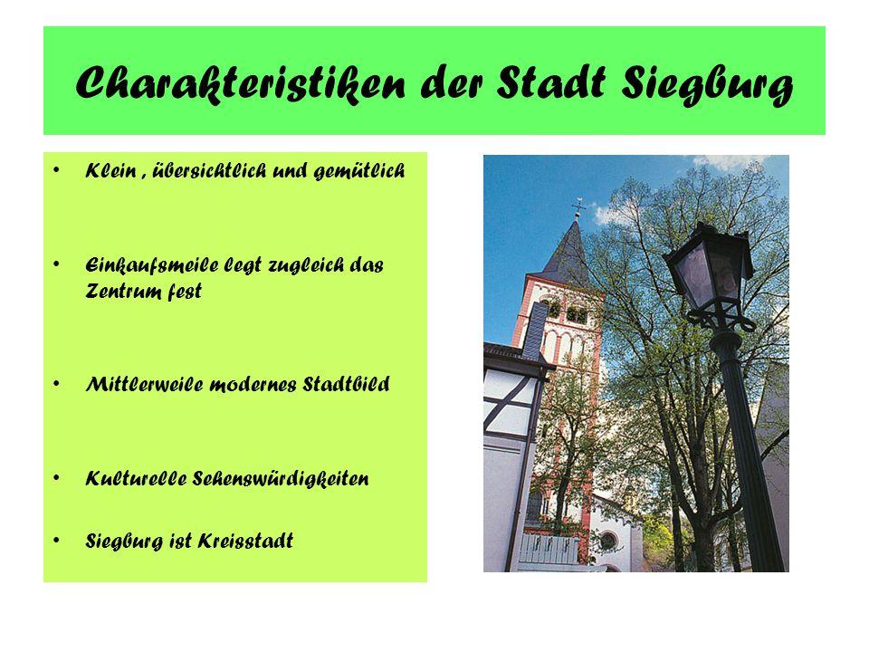Charakteristiken der Stadt Siegburg Klein, übersichtlich und gemütlich Einkaufsmeile legt zugleich das Zentrum fest Mittlerweile modernes Stadtbild Kulturelle Sehenswürdigkeiten Siegburg ist Kreisstadt
