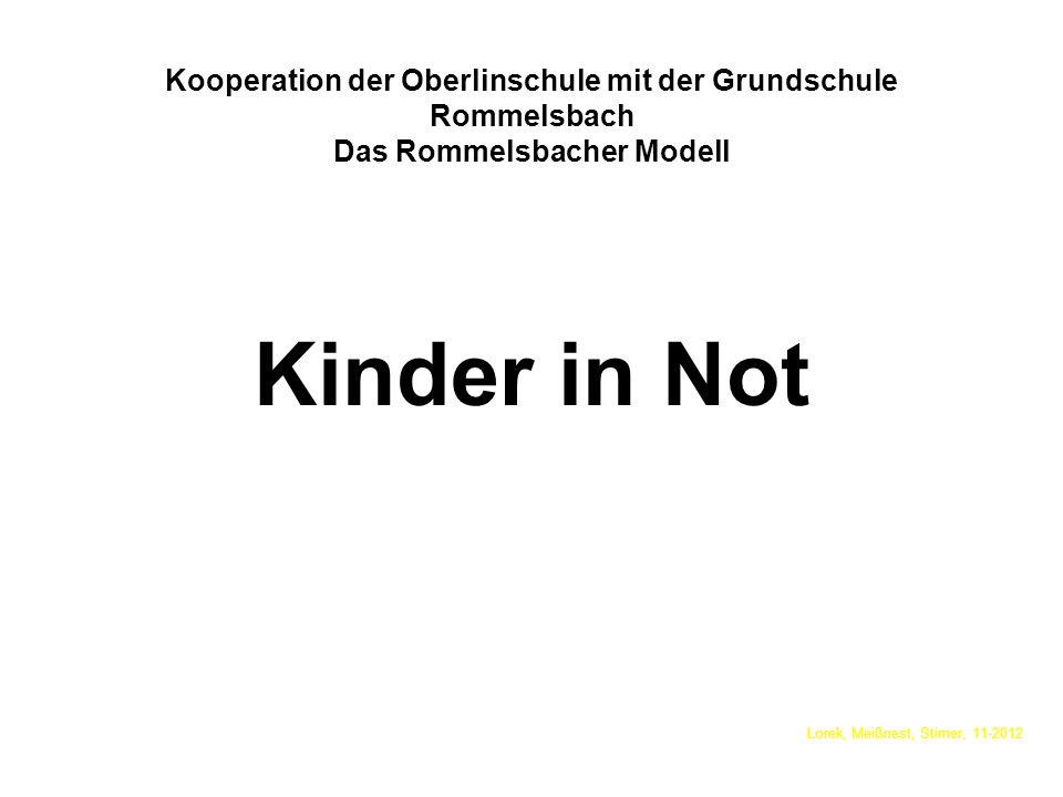 Kooperation der Oberlinschule mit der Grundschule Rommelsbach Das Rommelsbacher Modell Kinder in Not fühlen sich nicht wohl Lorek, Meißnest, Stirner, 11-2012