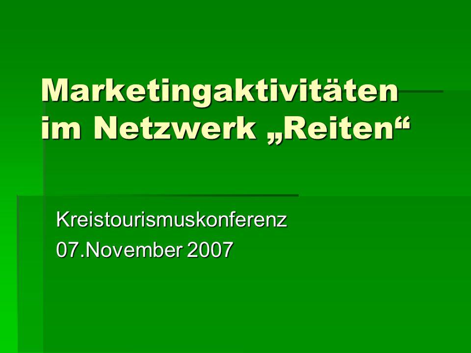 Marketingaktivitäten im Netzwerk Reiten Kreistourismuskonferenz 07.November 2007