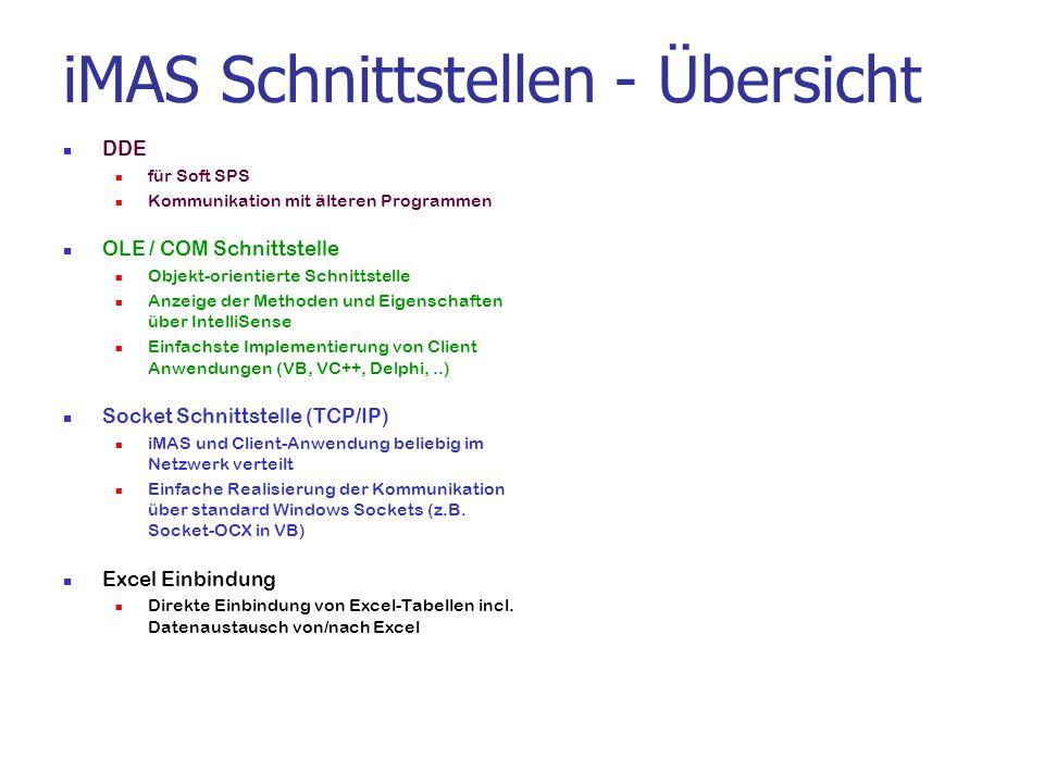iMAS Schnittstellen - Übersicht DDE für Soft SPS Kommunikation mit älteren Programmen OLE / COM Schnittstelle Objekt-orientierte Schnittstelle Anzeige