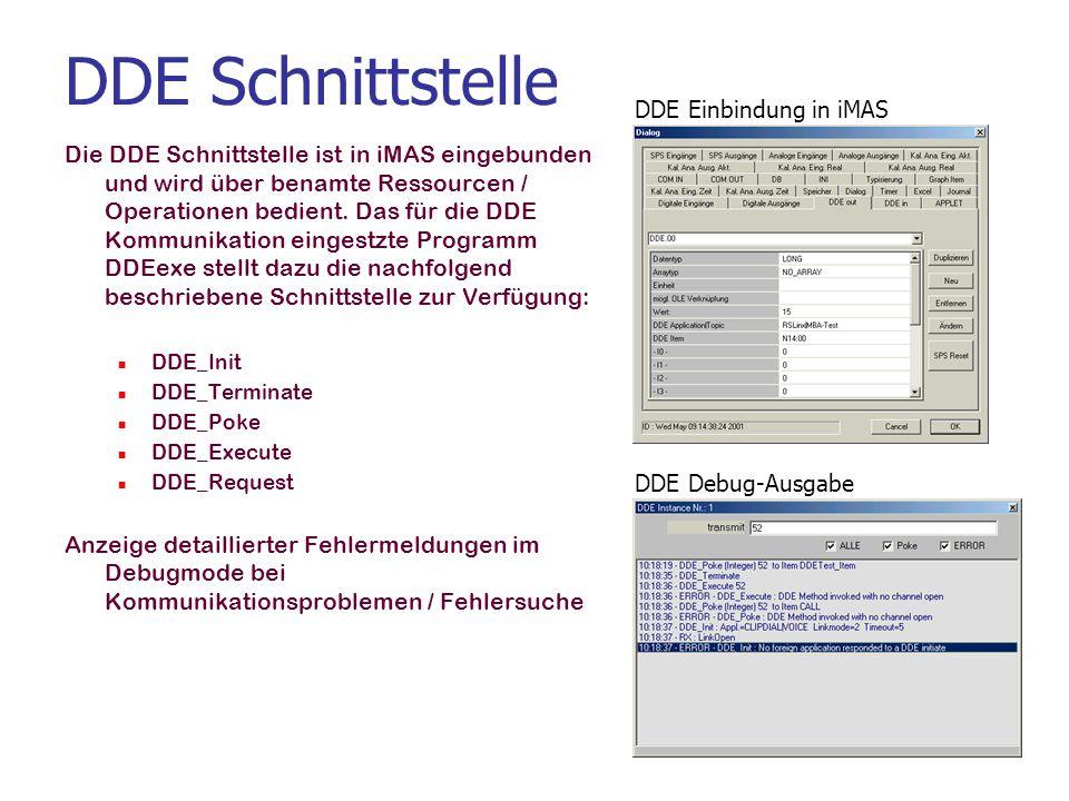 DDE Schnittstelle Die DDE Schnittstelle ist in iMAS eingebunden und wird über benamte Ressourcen / Operationen bedient. Das für die DDE Kommunikation