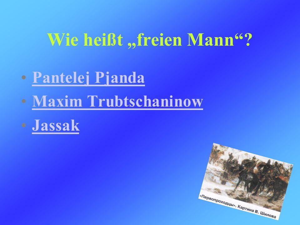 Pantelej Pjanda Maxim Trubtschaninow Jassak Wie heißt freien Mann