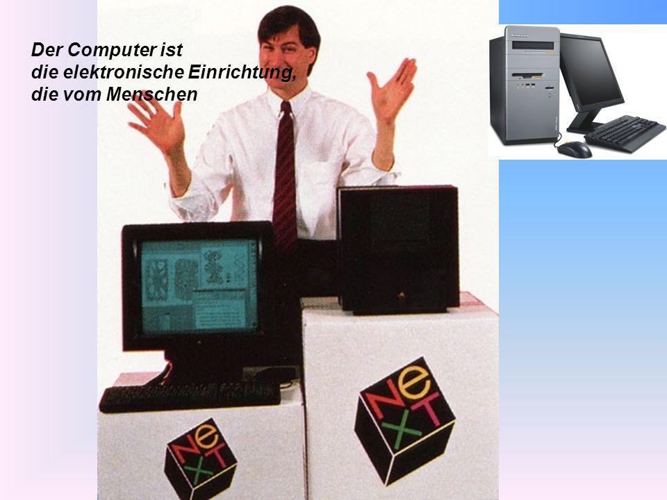 Der Computer ist die elektronische Einrichtung, die vom Menschen