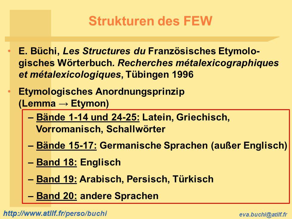 http://www.atilf.fr eva.buchi@atilf.fr http://www.atilf.fr/perso/buchi Strukturen des FEW E. Büchi, Les Structures du Französisches Etymolo- gisches W