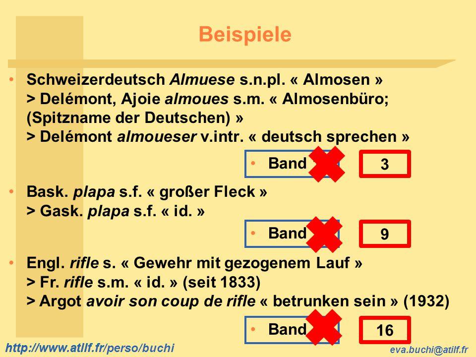 http://www.atilf.fr eva.buchi@atilf.fr http://www.atilf.fr/perso/buchi Beispiele Schweizerdeutsch Almuese s.n.pl. « Almosen » > Delémont, Ajoie almoue