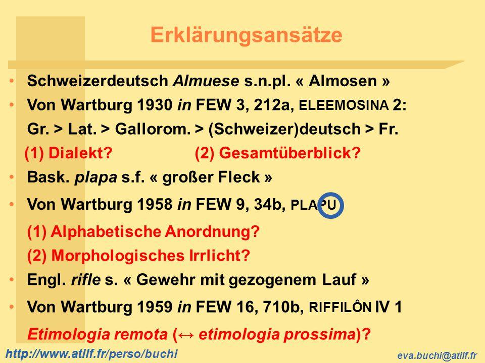 http://www.atilf.fr eva.buchi@atilf.fr http://www.atilf.fr/perso/buchi Erklärungsansätze Von Wartburg 1930 in FEW 3, 212a, ELEEMOSINA 2: Schweizerdeut