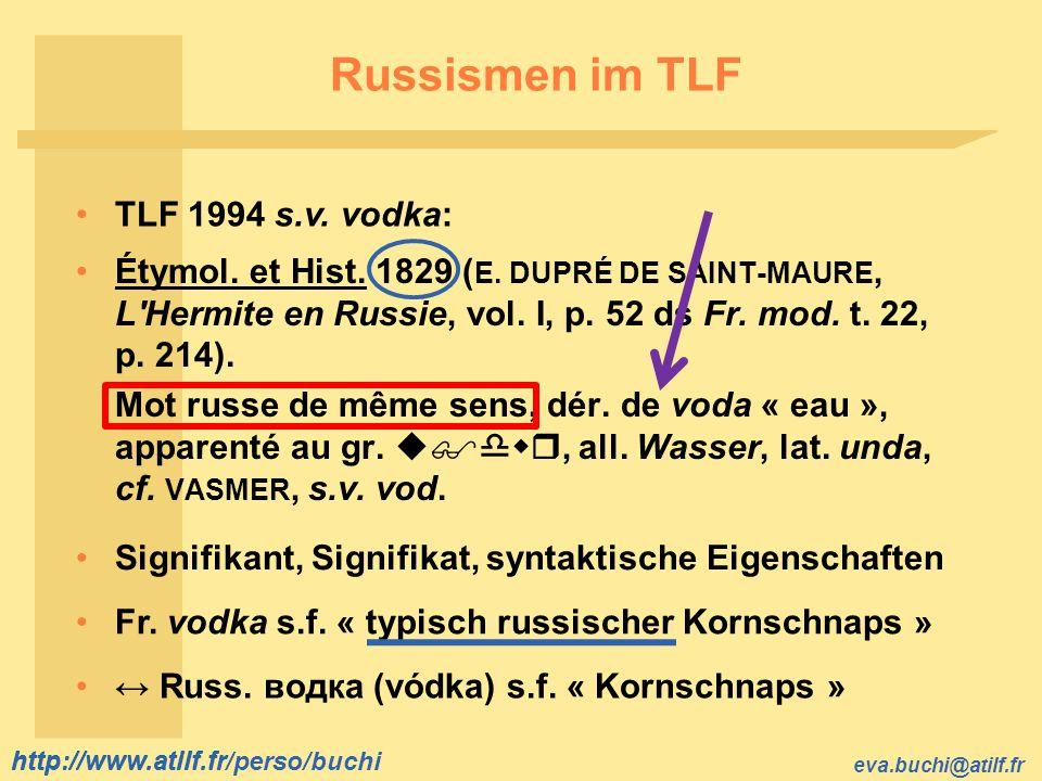 http://www.atilf.fr eva.buchi@atilf.fr http://www.atilf.fr/perso/buchi Russismen im TLF Étymol. et Hist. 1829 ( E. DUPRÉ DE SAINT-MAURE, L'Hermite en