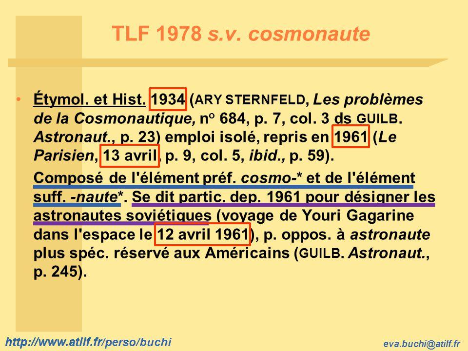 http://www.atilf.fr eva.buchi@atilf.fr http://www.atilf.fr/perso/buchi TLF 1978 s.v. cosmonaute Étymol. et Hist. 1934 ( ARY STERNFELD, Les problèmes d