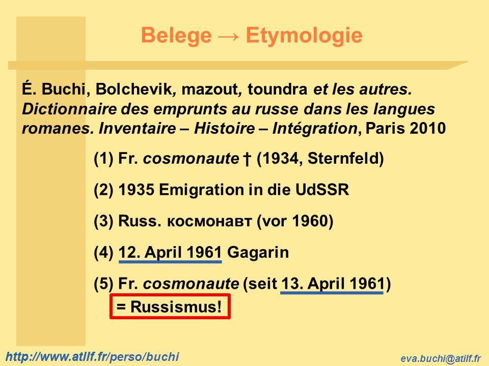 http://www.atilf.fr eva.buchi@atilf.fr http://www.atilf.fr/perso/buchi Belege Etymologie É. Buchi, Bolchevik, mazout, toundra et les autres. Dictionna