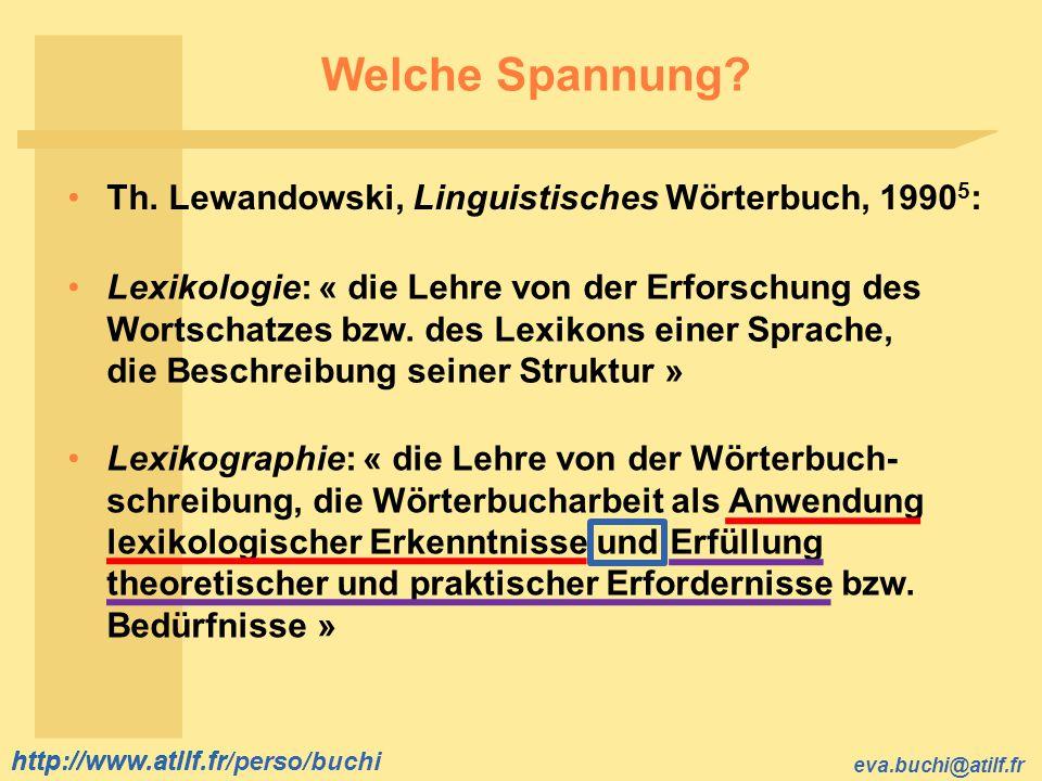 http://www.atilf.fr eva.buchi@atilf.fr http://www.atilf.fr/perso/buchi Welche Spannung? Th. Lewandowski, Linguistisches Wörterbuch, 1990 5 : Lexikogra