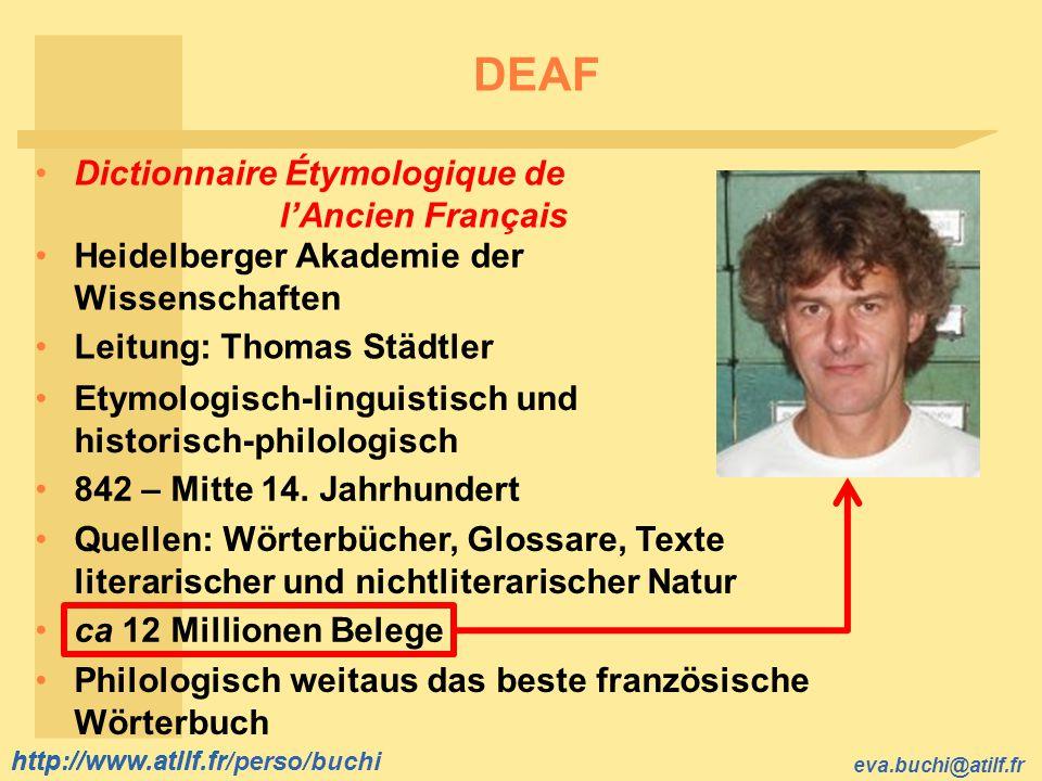 http://www.atilf.fr eva.buchi@atilf.fr http://www.atilf.fr/perso/buchi DEAF Dictionnaire Étymologique de lAncien Français Etymologisch-linguistisch un