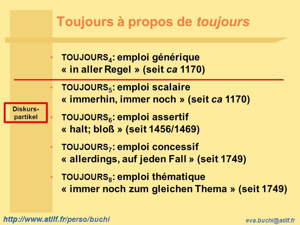 http://www.atilf.fr eva.buchi@atilf.fr http://www.atilf.fr/perso/buchi Toujours à propos de toujours TOUJOURS 4 : emploi générique « in aller Regel »