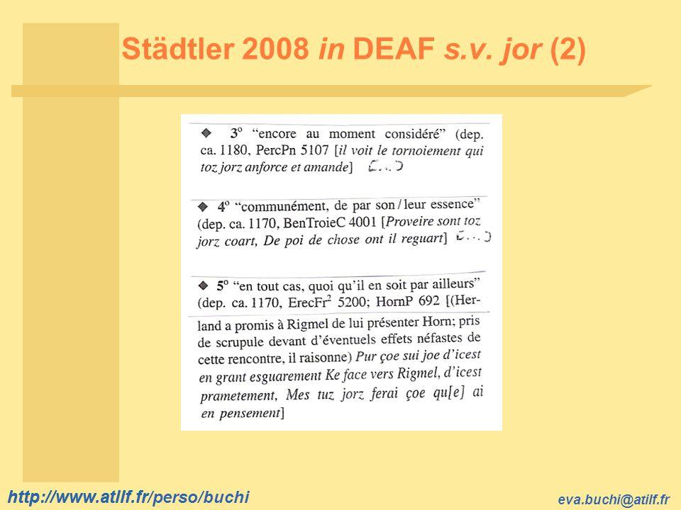 http://www.atilf.fr eva.buchi@atilf.fr http://www.atilf.fr/perso/buchi Städtler 2008 in DEAF s.v. jor (2)