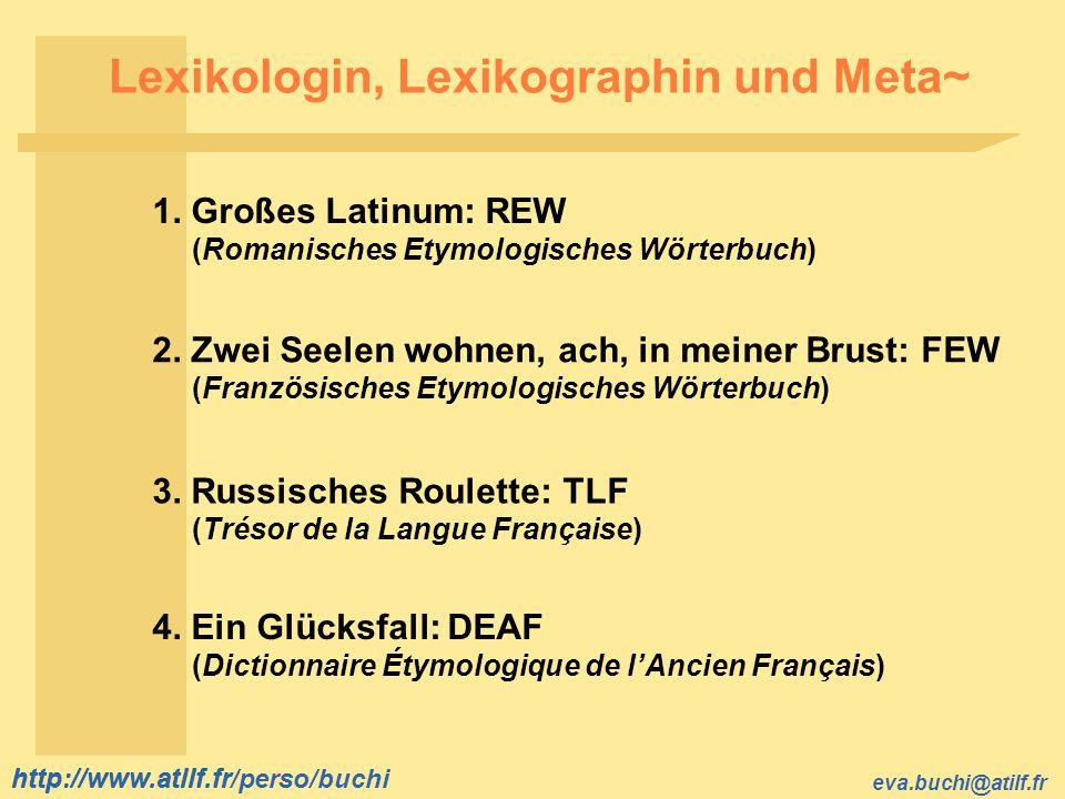 http://www.atilf.fr eva.buchi@atilf.fr http://www.atilf.fr/perso/buchi Lexikologin, Lexikographin und Meta~ 1. Großes Latinum: REW (Romanisches Etymol