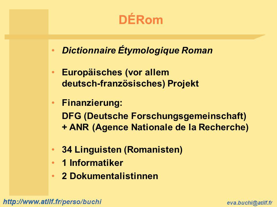 http://www.atilf.fr eva.buchi@atilf.fr http://www.atilf.fr/perso/buchi DÉRom Europäisches (vor allem deutsch-französisches) Projekt 34 Linguisten (Rom