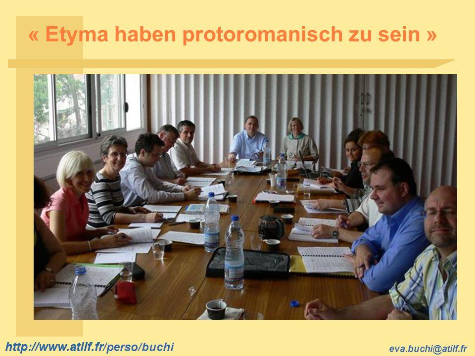 http://www.atilf.fr eva.buchi@atilf.fr http://www.atilf.fr/perso/buchi « Etyma haben protoromanisch zu sein »