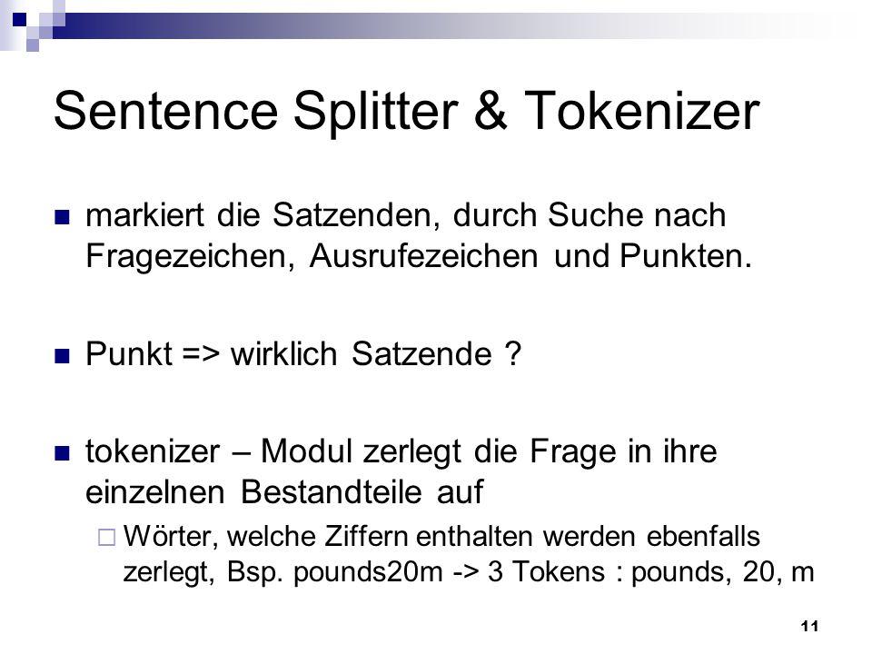 11 Sentence Splitter & Tokenizer markiert die Satzenden, durch Suche nach Fragezeichen, Ausrufezeichen und Punkten. Punkt => wirklich Satzende ? token