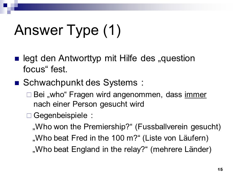 15 Answer Type (1) legt den Antworttyp mit Hilfe des question focus fest.