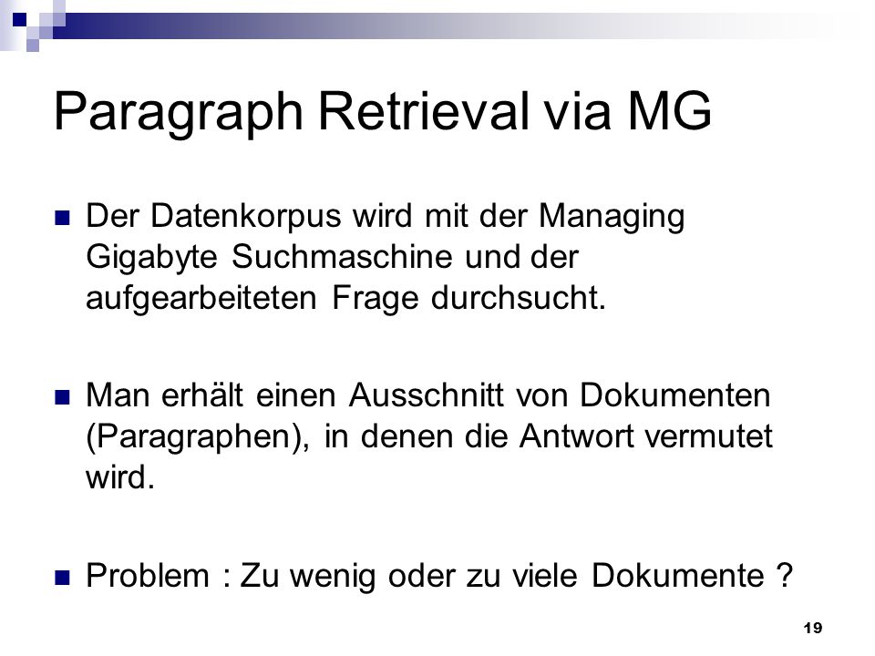 19 Paragraph Retrieval via MG Der Datenkorpus wird mit der Managing Gigabyte Suchmaschine und der aufgearbeiteten Frage durchsucht. Man erhält einen A