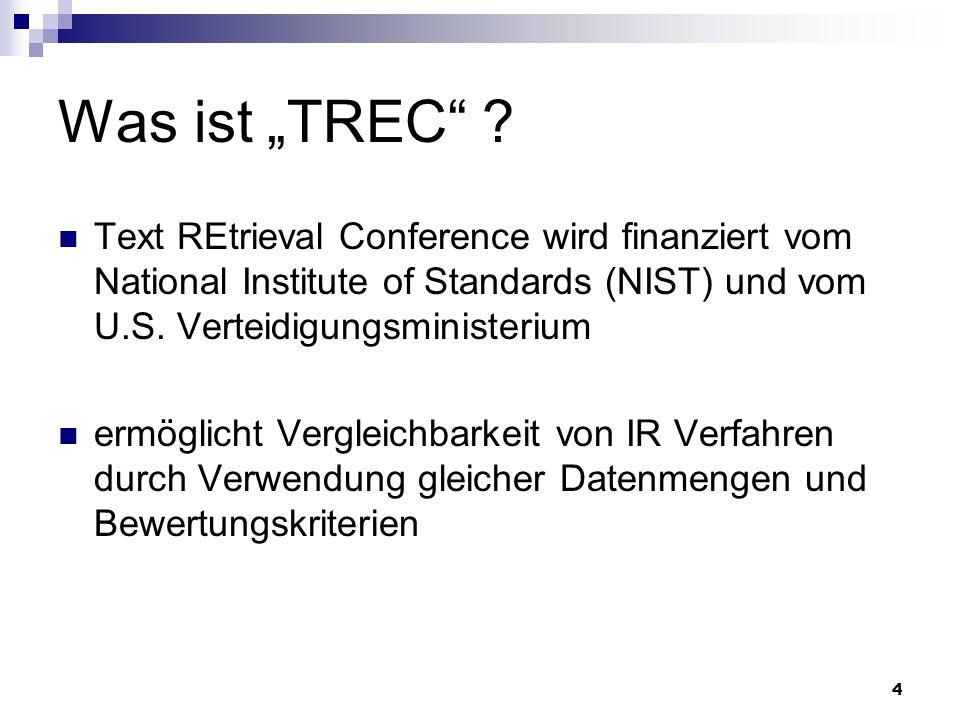 4 Was ist TREC ? Text REtrieval Conference wird finanziert vom National Institute of Standards (NIST) und vom U.S. Verteidigungsministerium ermöglicht