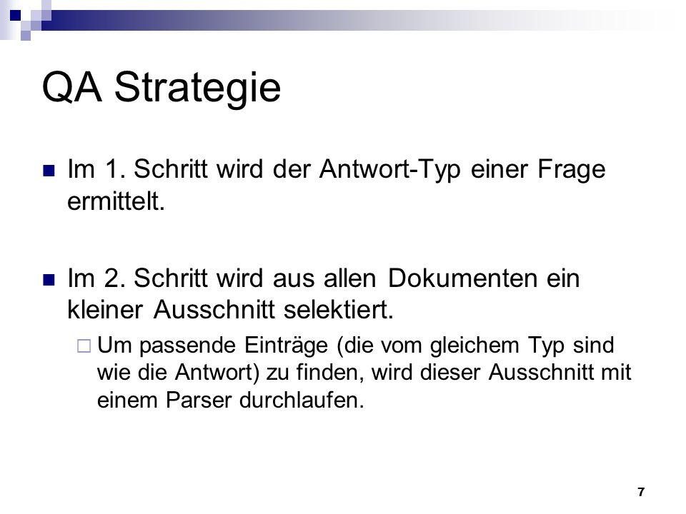 7 QA Strategie Im 1. Schritt wird der Antwort-Typ einer Frage ermittelt. Im 2. Schritt wird aus allen Dokumenten ein kleiner Ausschnitt selektiert. Um
