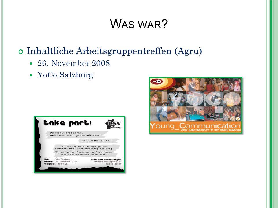 W AS WAR Inhaltliche Arbeitsgruppentreffen (Agru) 26. November 2008 YoCo Salzburg