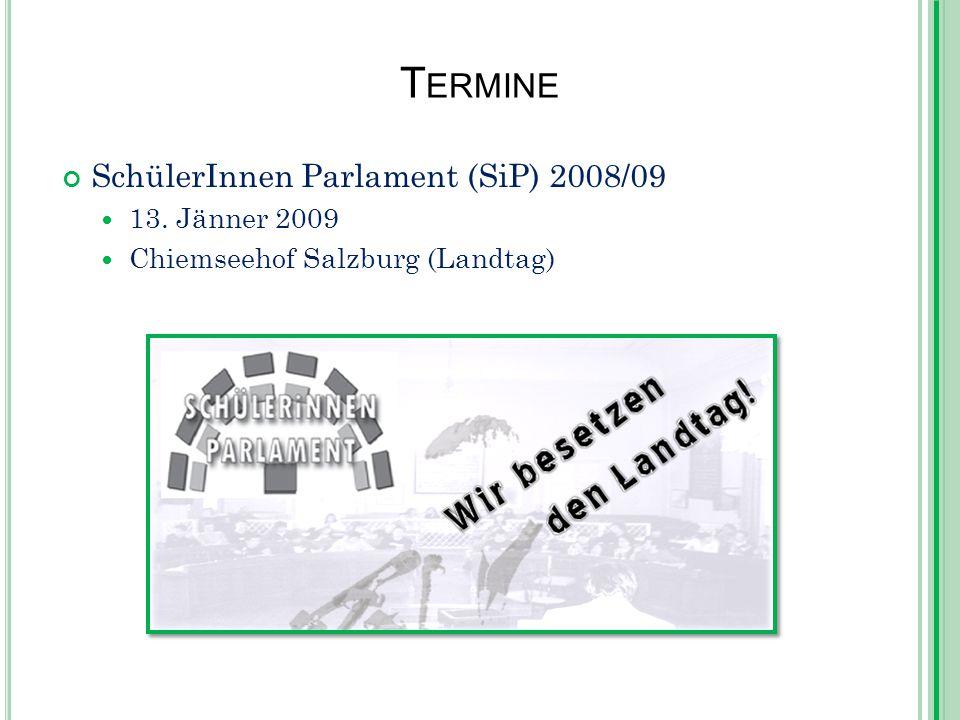 T ERMINE SchülerInnen Parlament (SiP) 2008/09 13. Jänner 2009 Chiemseehof Salzburg (Landtag)