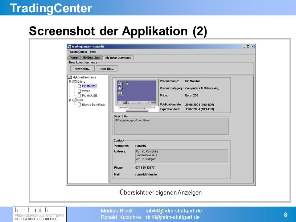TradingCenter Markus Block mb48@hdm-stuttgart.de Ronald Kutschke rk10@hdm-stuttgart.de 8 Screenshot der Applikation (2) Übersicht der eigenen Anzeigen