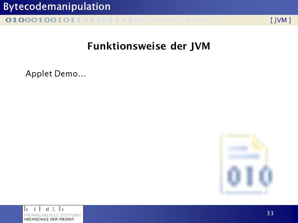 Bytecodemanipulation 34 Möglichkeiten Einfügen von Debuginformationen Einfügen von Tracinginformationen Besseres Handling von NullPointerExceptions Umbenennen von Variablen- und Methodennamen um Bytecode unleserlich zu machen (Obfuskator) Einfügen von Code zur Serialisierung (JDO) Bytecodeoptimierung [ Möglichkeiten ]