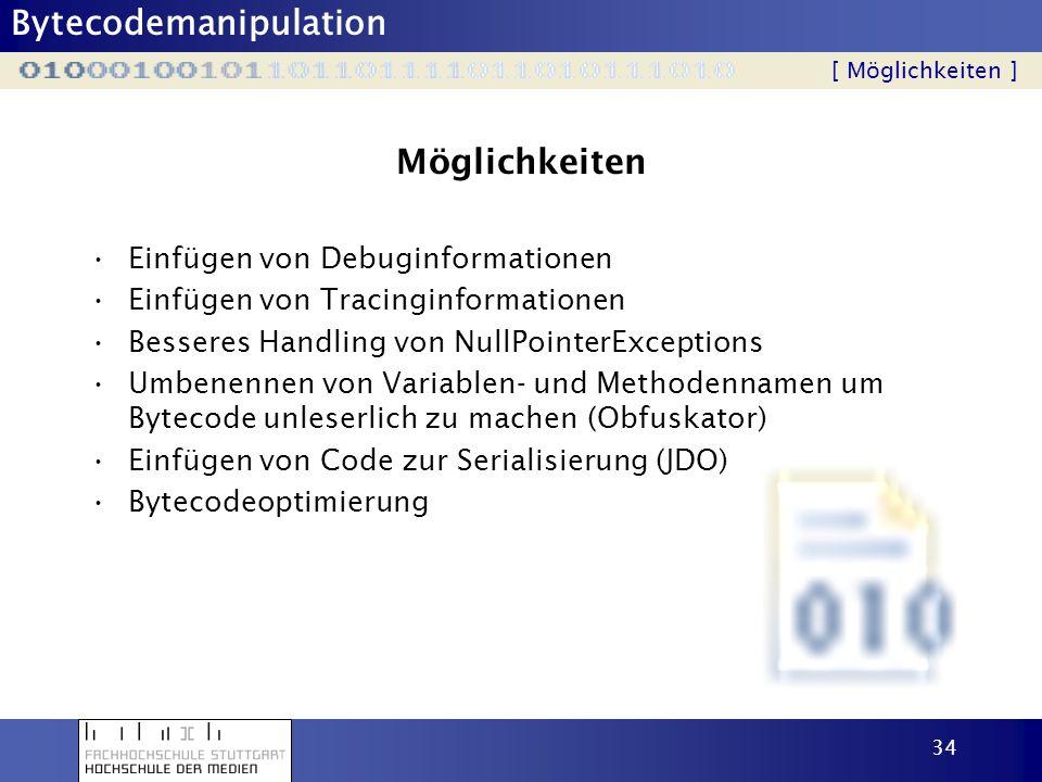 Bytecodemanipulation 34 Möglichkeiten Einfügen von Debuginformationen Einfügen von Tracinginformationen Besseres Handling von NullPointerExceptions Um
