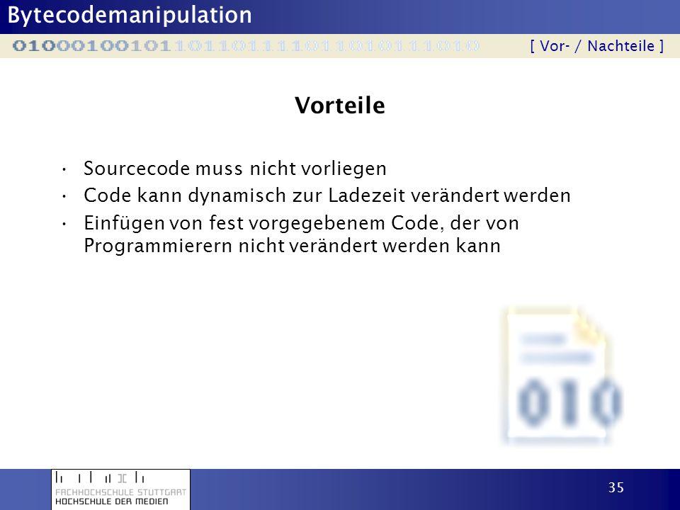 Bytecodemanipulation 35 Vorteile Sourcecode muss nicht vorliegen Code kann dynamisch zur Ladezeit verändert werden Einfügen von fest vorgegebenem Code