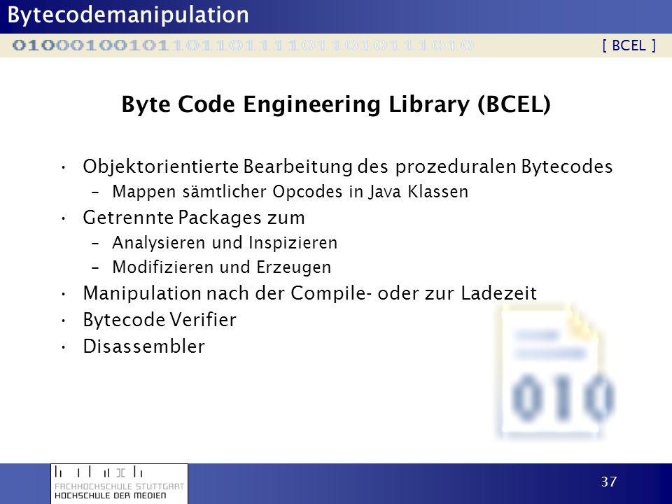 Bytecodemanipulation 37 Byte Code Engineering Library (BCEL) Objektorientierte Bearbeitung des prozeduralen Bytecodes –Mappen sämtlicher Opcodes in Ja
