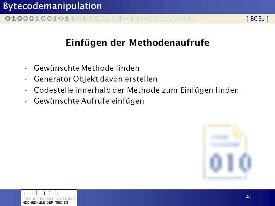 Bytecodemanipulation 41 Einfügen der Methodenaufrufe Gewünschte Methode finden Generator Objekt davon erstellen Codestelle innerhalb der Methode zum E